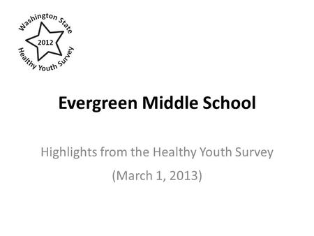 Evergreen Middle School Highlights from the Healthy Youth Survey (March 1, 2013) 2012.