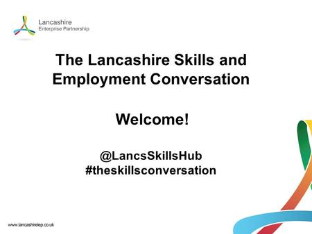 The Lancashire Skills and Employment Conversation #theskillsconversation.