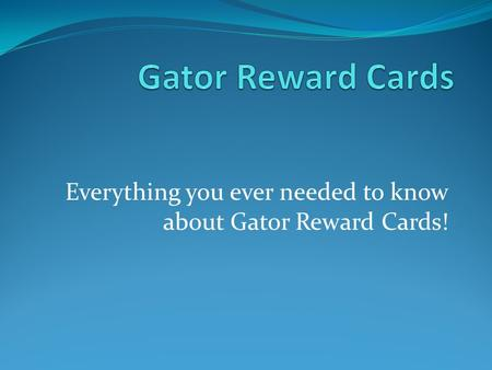 Everything you ever needed to know about Gator Reward Cards!