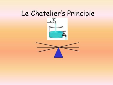 Le Chatelier's Principle The 4 most commons changes to make for equilibrium reactions are: 1. Concentration changes for reactants 2. Concentration changes.