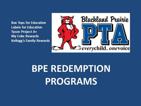 BPE REDEMPTION PROGRAMS Box Tops for Education Labels for Education Tyson Project A+ My Coke Rewards Kellogg's Family Rewards.