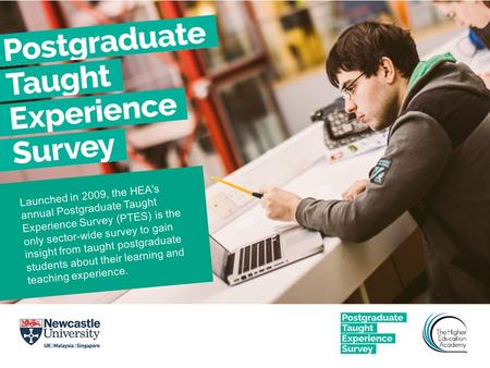 Launched in 2009, the HEA's annual Postgraduate Taught Experience Survey (PTES) is the only sector-wide survey to gain insight from taught postgraduate.