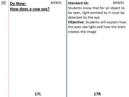 Do Now: How does a cow see? 17L 17R Standard 6b: