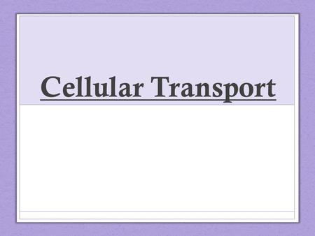 Cellular Transport. All particles move and have kinetic energy (energy of motion). Movement is random and usually in a water solution. Cells are mostly.