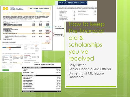 How to keep the financial aid & scholarships you've received Sally Foster Senior Financial Aid Officer University of Michigan- Dearborn.