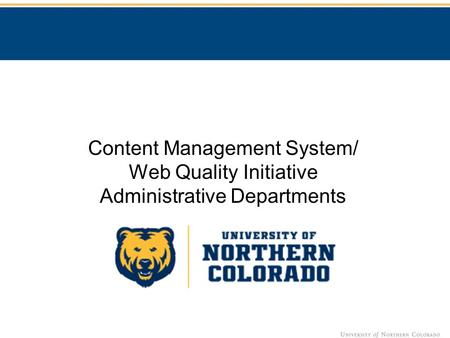 Content Management System/ Web Quality Initiative Administrative Departments.