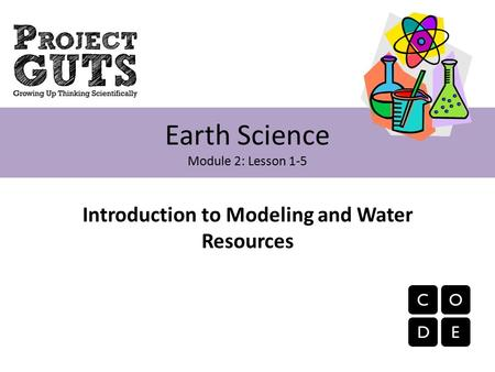 Introduction to Modeling and Water Resources Earth Science Module 2: Lesson 1-5.