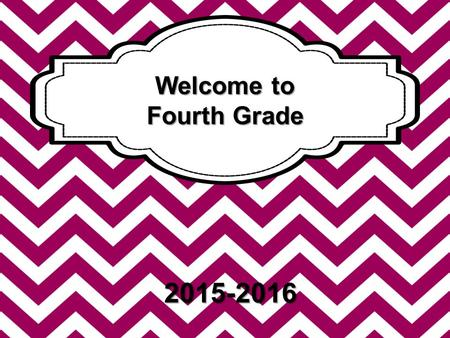 2015-2016 Welcome to Fourth Grade. Speak and behave respectfully Listen and follow directions the first time Turn completed assignments in on time Stay.