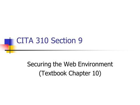 CITA 310 Section 9 Securing the Web Environment (Textbook Chapter 10)