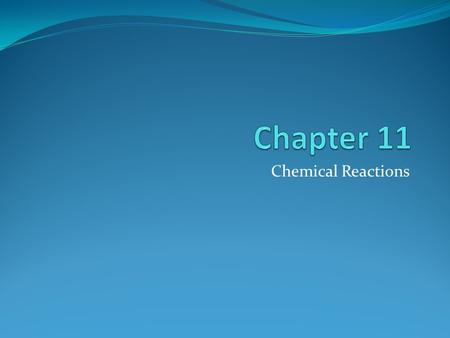 Chemical Reactions. Describing Chemical Reactions 11.1.