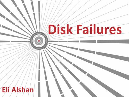 Disk Failures Eli Alshan. Agenda Articles survey – Failure Trends in a Large Disk Drive Population – Article review – Conclusions – Criticism – Disk failure.