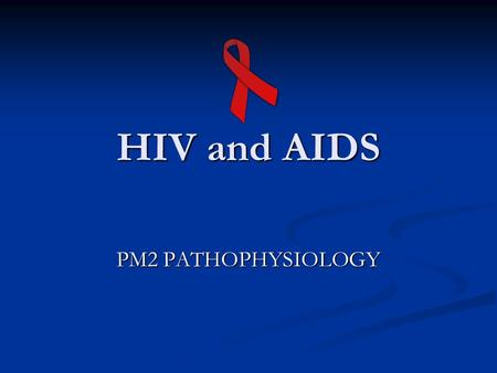 HIV and AIDS PM2 PATHOPHYSIOLOGY. HIV is the causative agent of AIDS Human immunodeficiency virus Human immunodeficiency virus retrovirus retrovirus most.