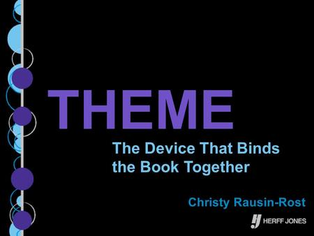 THEME The Device That Binds the Book Together Christy Rausin-Rost.