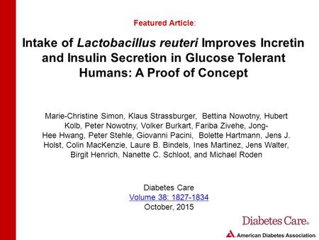 Intake of Lactobacillus reuteri Improves Incretin and Insulin Secretion in Glucose Tolerant Humans: A Proof of Concept Featured Article: Marie-Christine.
