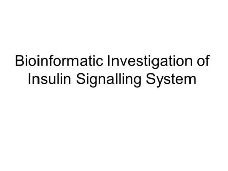 Bioinformatic Investigation of Insulin Signalling System.