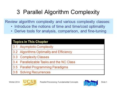 Winter 2014Parallel Processing, Fundamental ConceptsSlide 1 3 Parallel <strong>Algorithm</strong> Complexity Review <strong>algorithm</strong> complexity <strong>and</strong> various complexity classes: