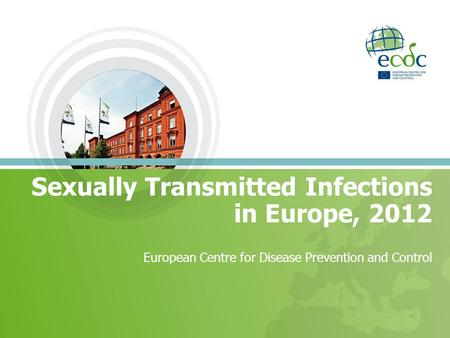 Sexually Transmitted Infections in Europe, 2012 European Centre for Disease Prevention and Control.