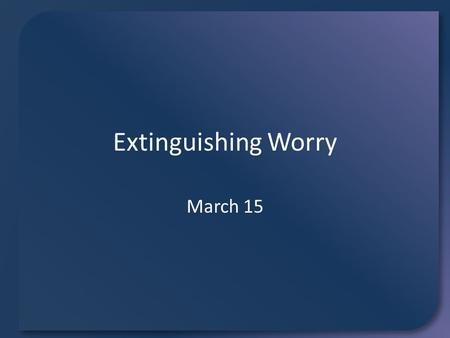"Extinguishing Worry March 15. Worry Tournament Vote on each pairing of things you would worry about. What will be the ""champion worry""? There are plenty."