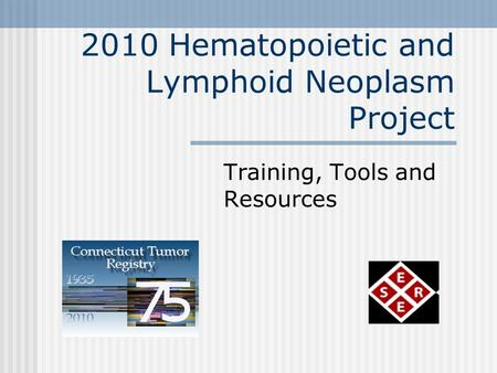 2010 Hematopoietic and Lymphoid Neoplasm Project Training, Tools and Resources.