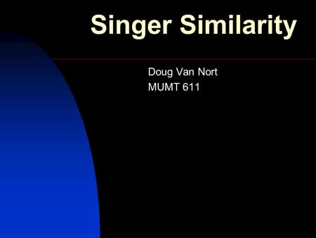 Singer Similarity Doug Van Nort MUMT 611. Goal Determine Singer / Vocalist based on extracted features of audio signal Classify audio files based on singer.