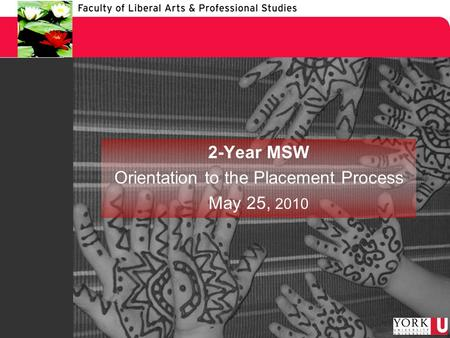 2-Year MSW Orientation to the Placement Process May 25, 2010.