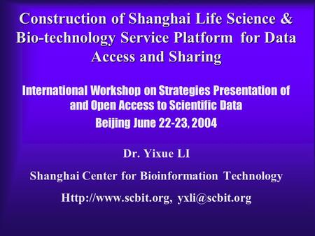Construction of Shanghai Life Science & Bio-technology Service Platform for Data Access and Sharing International Workshop on Strategies Presentation of.