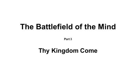 The Battlefield of the Mind Part 3 Thy Kingdom Come.