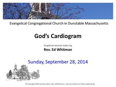 God's Cardiogram Graphical sermon notes by, Rev. Ed Whitman Sunday, September 28, 2014 Evangelical Congregational Church in Dunstable Massachusetts © Copyright.