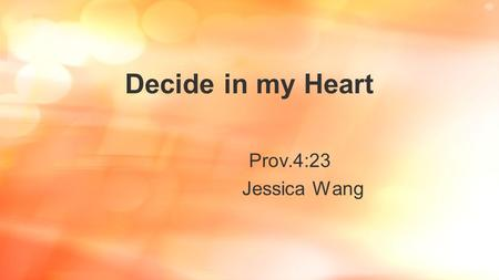Decide in my Heart Prov.4:23 Jessica Wang.