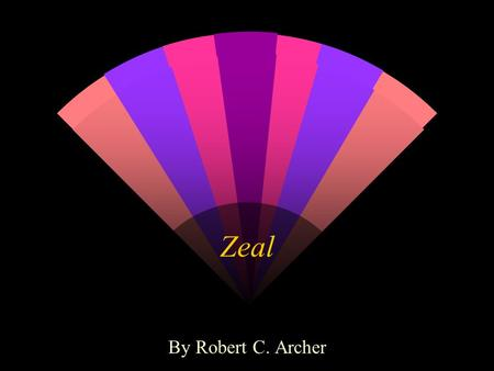 Zeal By Robert C. Archer. What caused Jesus to react? Zeal John 2:17 17 Then His disciples remembered that it was written, Zeal for Your house has eaten.