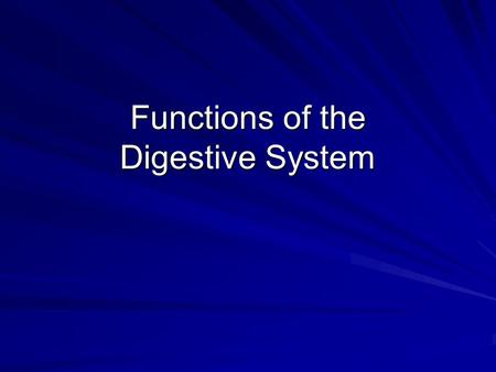 Functions of the Digestive System. Ingestion Active, voluntary process Food is placed into the mouth