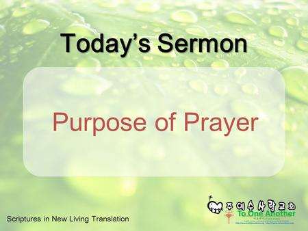 Scriptures in New Living Translation Today's Sermon Purpose of Prayer.