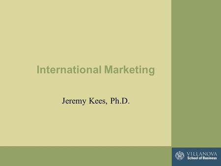 International Marketing Jeremy Kees, Ph.D.. Why is International Marketing Important? The global economy accounts for $7 trillion For 20 years, U.S. exports.