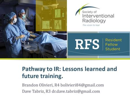 Pathway to IR: Lessons learned and future training. Brandon Olivieri, R4 Dave Tabriz, R3