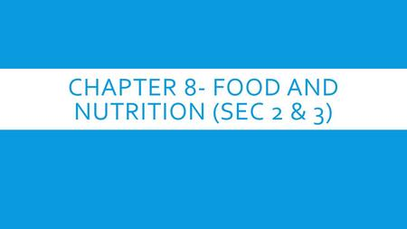 CHAPTER 8- FOOD AND NUTRITION (SEC 2 & 3). OBJECTIVE  Students will be able to differentiate between types of nutrients and explain how they impact a.