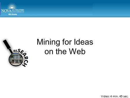 Mining for Ideas on the Web Video: 4 min. 45 sec..