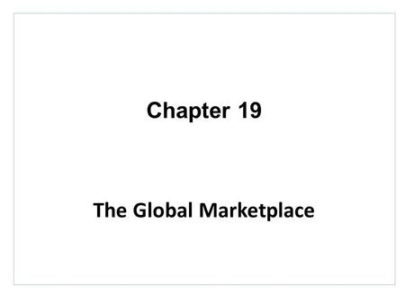 Chapter 19 The Global Marketplace. Topics to Cover Deciding on the Global Marketing Program Deciding on the Global Marketing Organization.