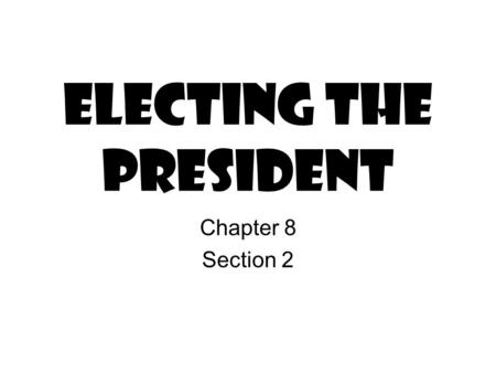 Electing the President Chapter 8 Section 2. The Original System Article II, Section 1 of the Constitution establishes the Electoral college. –Each state.