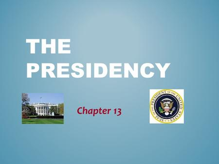 THE PRESIDENCY Chapter 13. THE PRESIDENT'S JOB DESCRIPTION SECTION ONE.