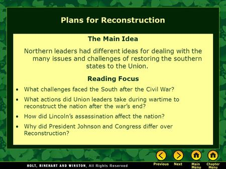 Plans for Reconstruction The Main Idea Northern leaders had different ideas for dealing with the many issues and challenges of restoring the southern states.