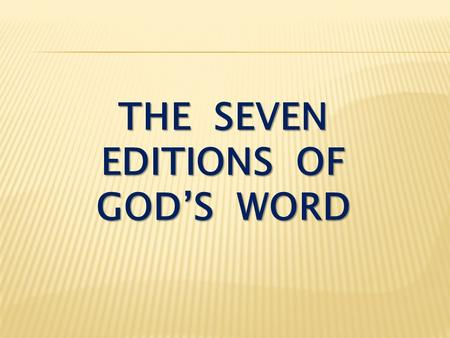 "THE SEVEN EDITIONS OF GOD'S WORD. Romans 2:6-10 God ""will give to each person according to what he has done."" To those who by persistence in doing good."