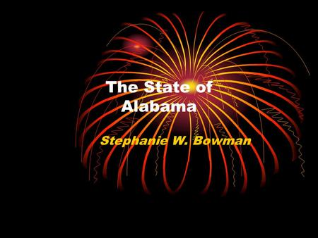The State of Alabama Stephanie W. Bowman Question 1 The office state flower is: A. Rose C. Lily B. Goldenrod D. Camellia.