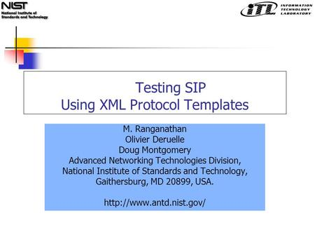 Testing SIP Using XML Protocol Templates M. Ranganathan Olivier Deruelle Doug Montgomery Advanced Networking Technologies Division, National Institute.