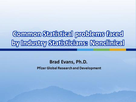 Brad Evans, Ph.D. Pfizer Global Research and Development.
