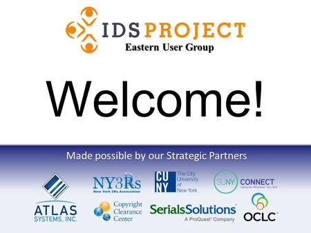 Made possible by our Strategic Partners Welcome! Eastern User Group.