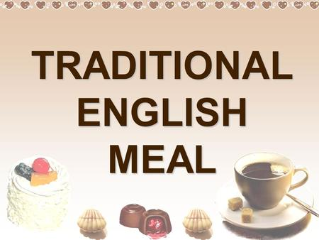 TRADITIONAL ENGLISH MEAL. I like honey on my bread I like salad, I like eggs I drink water all day long All these things make me strong.
