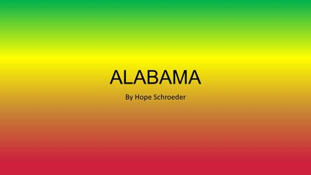 "ALABAMA By Hope Schroeder How it all started Alabama means ""tribal town"" in the language of the local creek lindens."