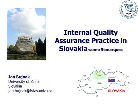 Internal Quality Assurance Practice in Slovakia -some Remarques Jan Bujnak University of Zilina Slovakia