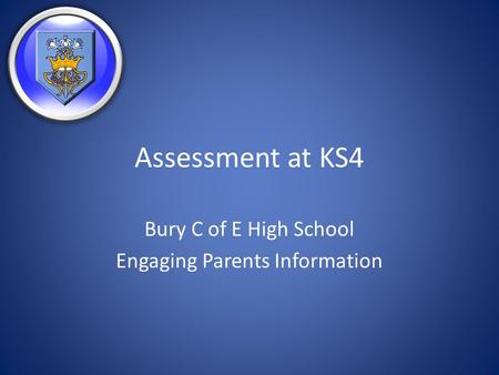 Assessment at KS4 Bury C of E High School Engaging Parents Information.