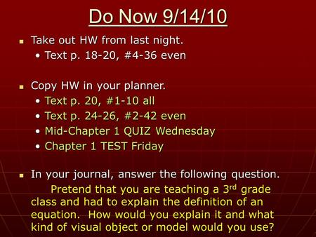 Do Now 9/14/10 Take out HW from last night. Take out HW from last night. Text p. 18-20, #4-36 evenText p. 18-20, #4-36 even Copy HW in your planner. Copy.